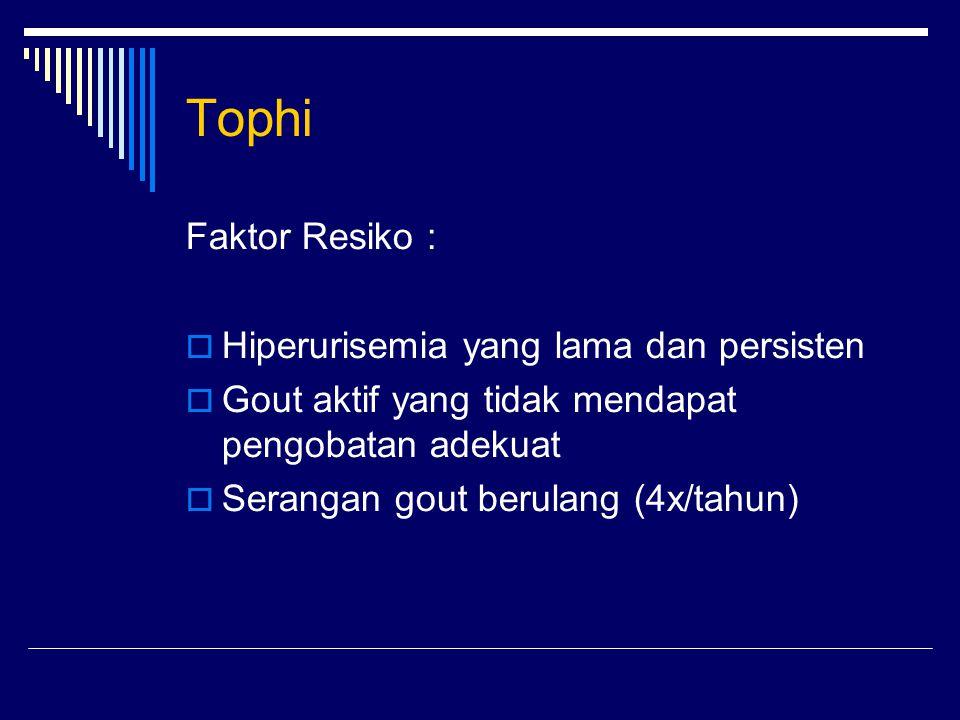 Tophi Faktor Resiko :  Hiperurisemia yang lama dan persisten  Gout aktif yang tidak mendapat pengobatan adekuat  Serangan gout berulang (4x/tahun)
