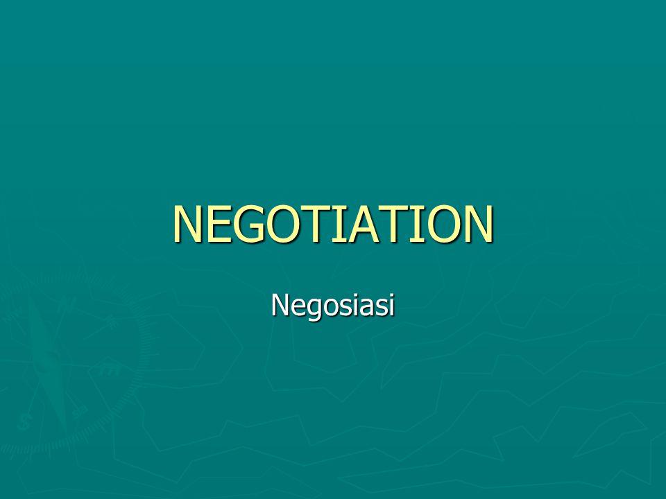 Apa itu Negosiasi… Apa pentingnya Negoisasi… ► Negosiasi adalah proses yg terjadi antara 2 org/klp atau lebih.