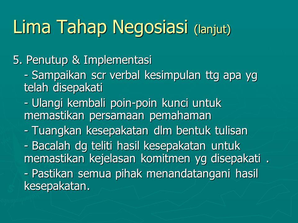 Lima Tahap Negosiasi (lanjut) 5. Penutup & Implementasi - Sampaikan scr verbal kesimpulan ttg apa yg telah disepakati - Ulangi kembali poin-poin kunci