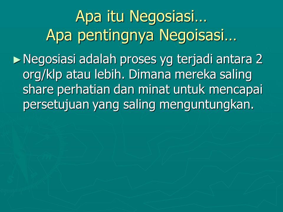 Apa itu Negosiasi… Apa pentingnya Negoisasi… ► Negosiasi adalah proses yg terjadi antara 2 org/klp atau lebih. Dimana mereka saling share perhatian da