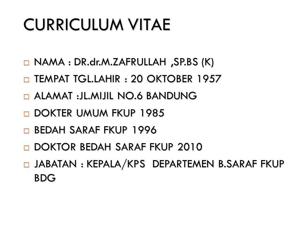 CURRICULUM VITAE  NAMA : DR.dr.M.ZAFRULLAH,SP.BS (K)  TEMPAT TGL.LAHIR : 20 OKTOBER 1957  ALAMAT :JL.MIJIL NO.6 BANDUNG  DOKTER UMUM FKUP 1985  B