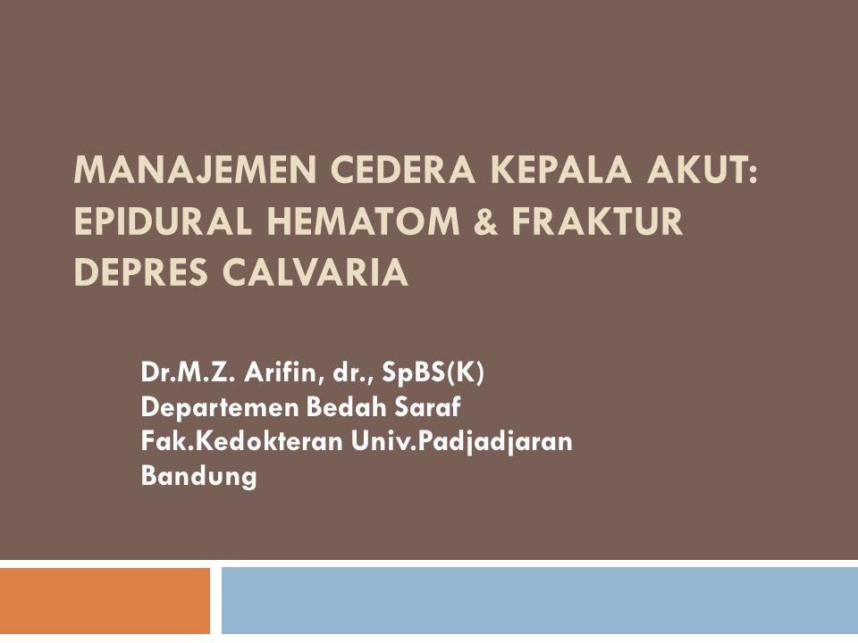 MANAJEMEN CEDERA KEPALA AKUT: EPIDURAL HEMATOM & FRAKTUR DEPRES CALVARIA Dr.M.Z. Arifin, dr., SpBS(K) Departemen Bedah Saraf Fak.Kedokteran Univ.Padja