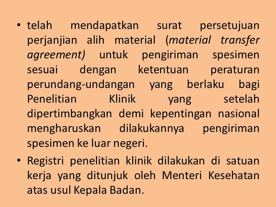 telah mendapatkan surat persetujuan perjanjian alih material (material transfer agreement) untuk pengiriman spesimen sesuai dengan ketentuan peraturan