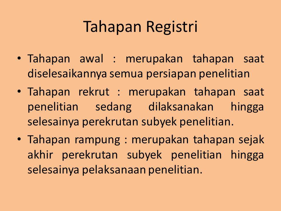 Tahapan Registri Tahapan awal : merupakan tahapan saat diselesaikannya semua persiapan penelitian Tahapan rekrut : merupakan tahapan saat penelitian s