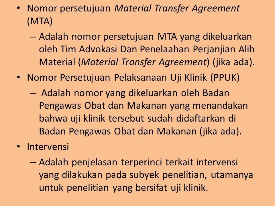 Nomor persetujuan Material Transfer Agreement (MTA) – Adalah nomor persetujuan MTA yang dikeluarkan oleh Tim Advokasi Dan Penelaahan Perjanjian Alih M