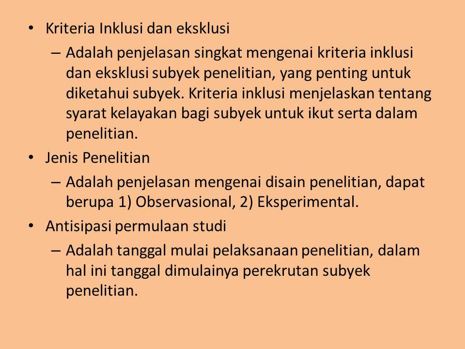 Kriteria Inklusi dan eksklusi – Adalah penjelasan singkat mengenai kriteria inklusi dan eksklusi subyek penelitian, yang penting untuk diketahui subye