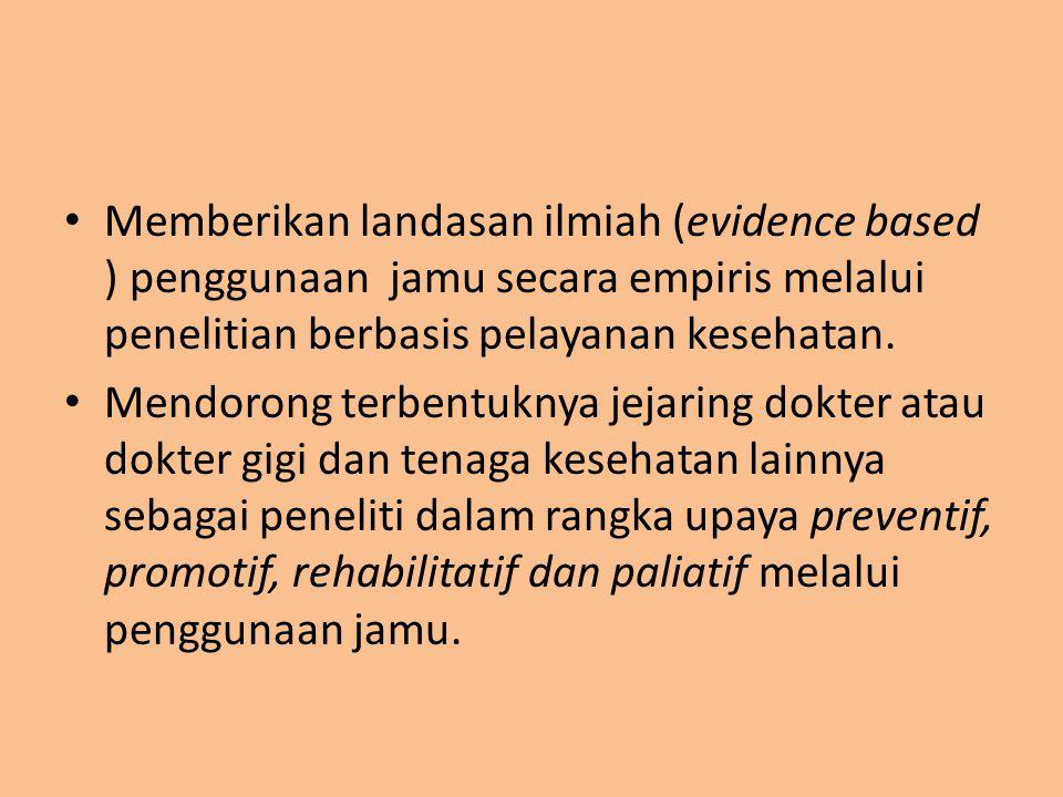 Memberikan landasan ilmiah (evidence based ) penggunaan jamu secara empiris melalui penelitian berbasis pelayanan kesehatan. Mendorong terbentuknya je