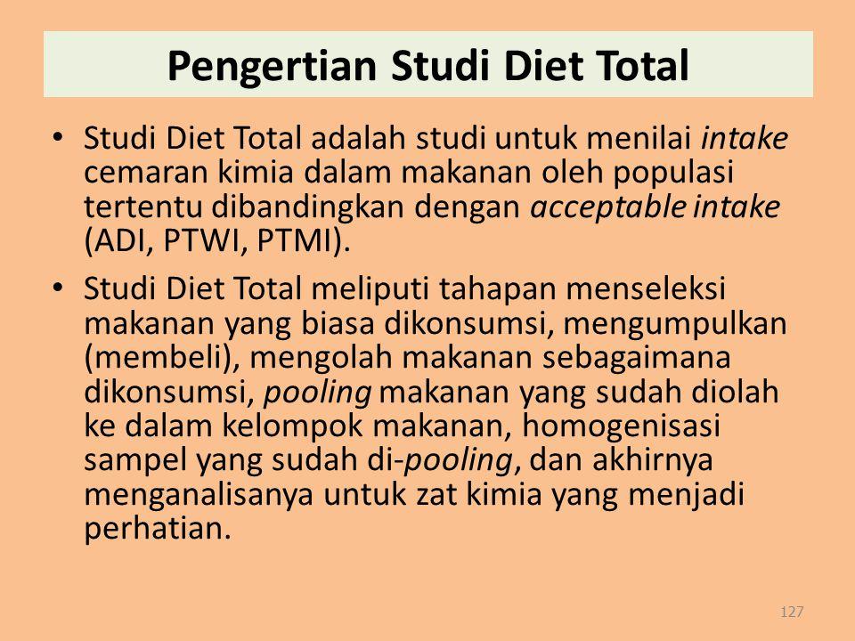 Pengertian Studi Diet Total Studi Diet Total adalah studi untuk menilai intake cemaran kimia dalam makanan oleh populasi tertentu dibandingkan dengan