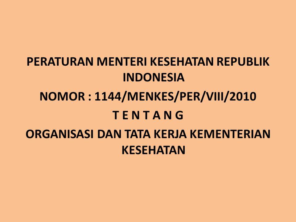 PERATURAN MENTERI KESEHATAN REPUBLIK INDONESIA NOMOR : 1144/MENKES/PER/VIII/2010 T E N T A N G ORGANISASI DAN TATA KERJA KEMENTERIAN KESEHATAN
