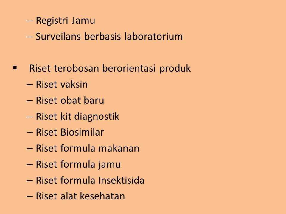 – Registri Jamu – Surveilans berbasis laboratorium  Riset terobosan berorientasi produk – Riset vaksin – Riset obat baru – Riset kit diagnostik – Ris
