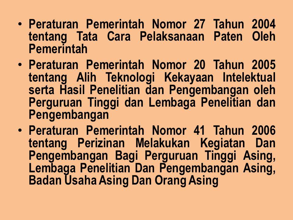 Peraturan Pemerintah Nomor 27 Tahun 2004 tentang Tata Cara Pelaksanaan Paten Oleh Pemerintah Peraturan Pemerintah Nomor 20 Tahun 2005 tentang Alih Tek