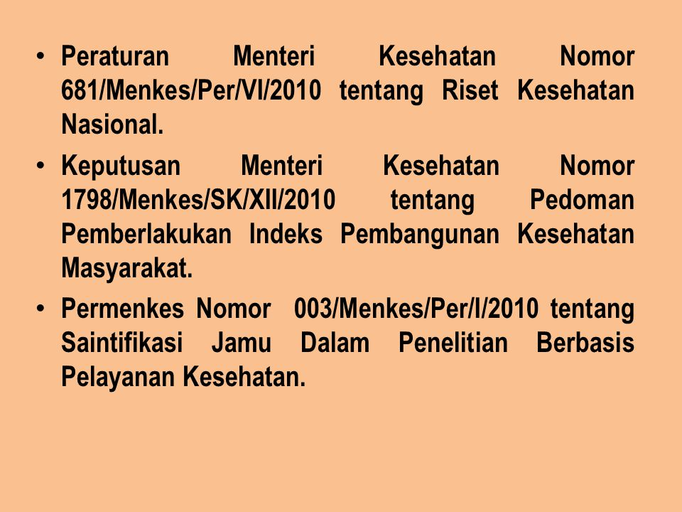 Peraturan Menteri Kesehatan Nomor 681/Menkes/Per/VI/2010 tentang Riset Kesehatan Nasional. Keputusan Menteri Kesehatan Nomor 1798/Menkes/SK/XII/2010 t