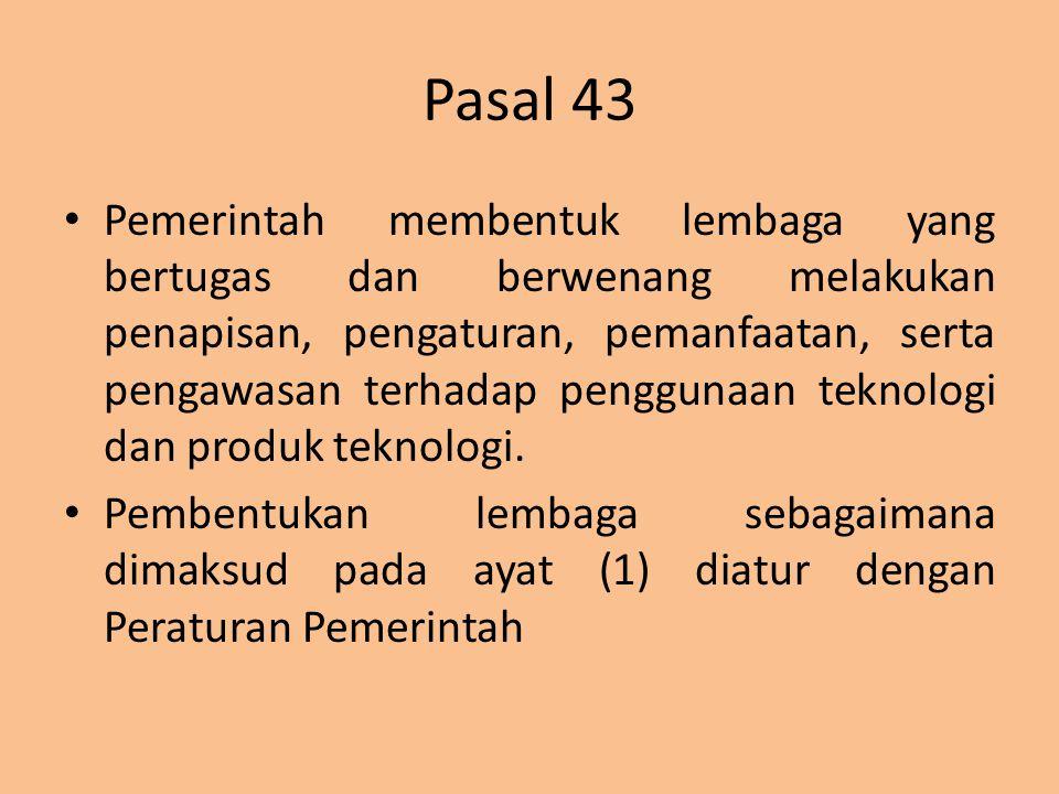 Pasal 43 Pemerintah membentuk lembaga yang bertugas dan berwenang melakukan penapisan, pengaturan, pemanfaatan, serta pengawasan terhadap penggunaan t