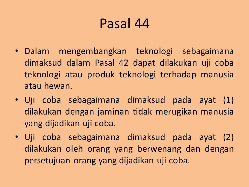 Pasal 44 Dalam mengembangkan teknologi sebagaimana dimaksud dalam Pasal 42 dapat dilakukan uji coba teknologi atau produk teknologi terhadap manusia a