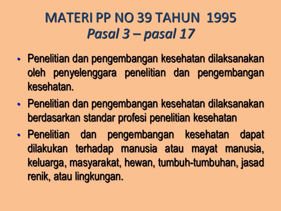 MATERI PP NO 39 TAHUN 1995 Pasal 3 – pasal 17 Penelitian dan pengembangan kesehatan dilaksanakan oleh penyelenggara penelitian dan pengembangan keseha