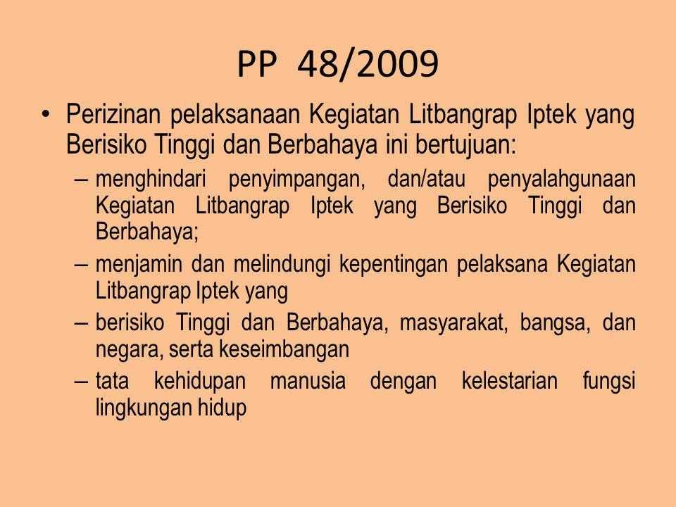 PP 48/2009 Perizinan pelaksanaan Kegiatan Litbangrap Iptek yang Berisiko Tinggi dan Berbahaya ini bertujuan: – menghindari penyimpangan, dan/atau peny