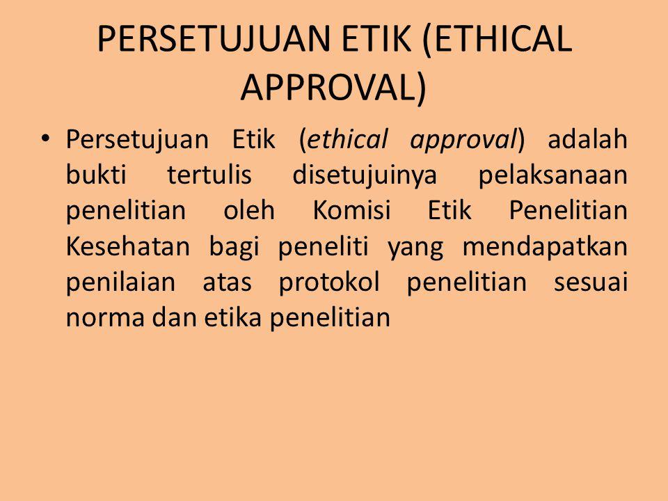 PERSETUJUAN ETIK (ETHICAL APPROVAL) Persetujuan Etik (ethical approval) adalah bukti tertulis disetujuinya pelaksanaan penelitian oleh Komisi Etik Pen