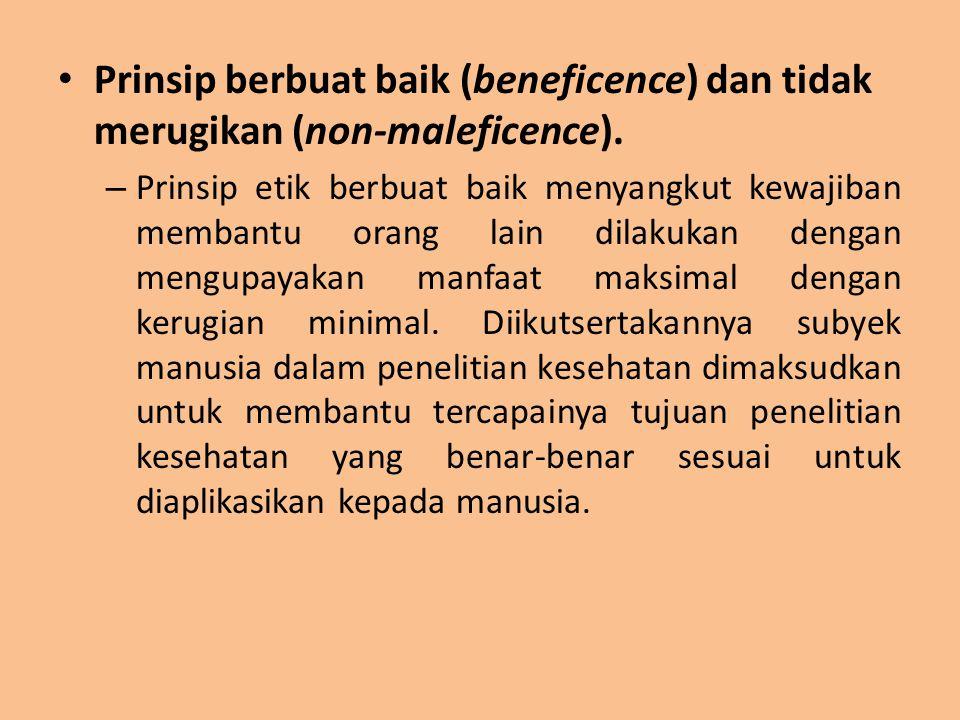 Prinsip berbuat baik (beneficence) dan tidak merugikan (non-maleficence). – Prinsip etik berbuat baik menyangkut kewajiban membantu orang lain dilakuk