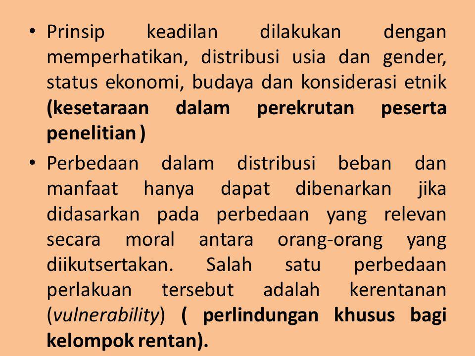 Prinsip keadilan dilakukan dengan memperhatikan, distribusi usia dan gender, status ekonomi, budaya dan konsiderasi etnik (kesetaraan dalam perekrutan