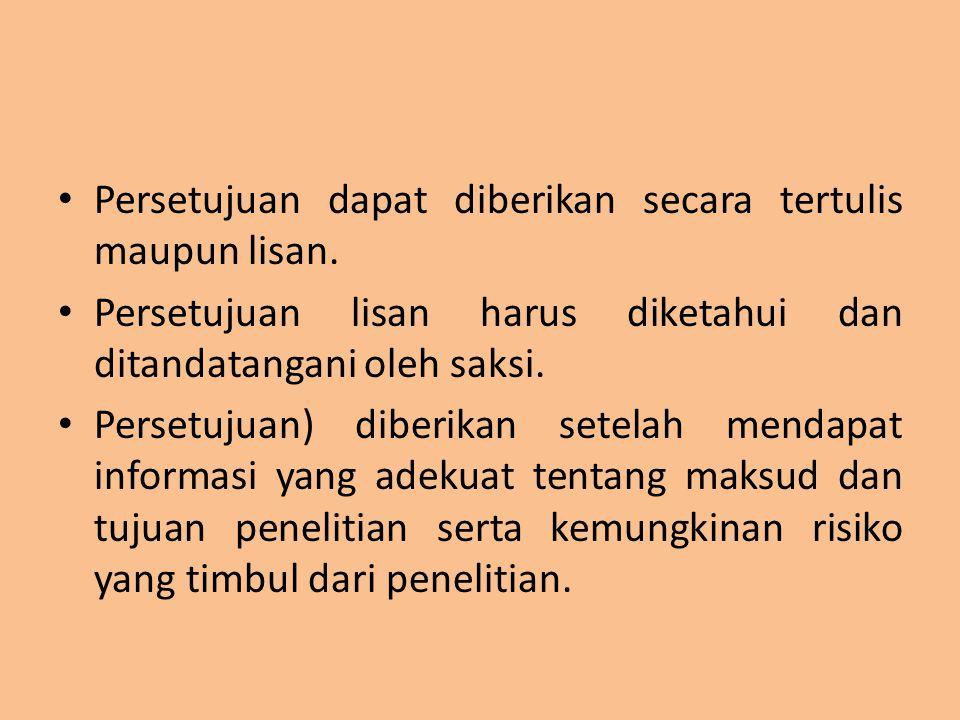 Persetujuan dapat diberikan secara tertulis maupun lisan. Persetujuan lisan harus diketahui dan ditandatangani oleh saksi. Persetujuan) diberikan sete