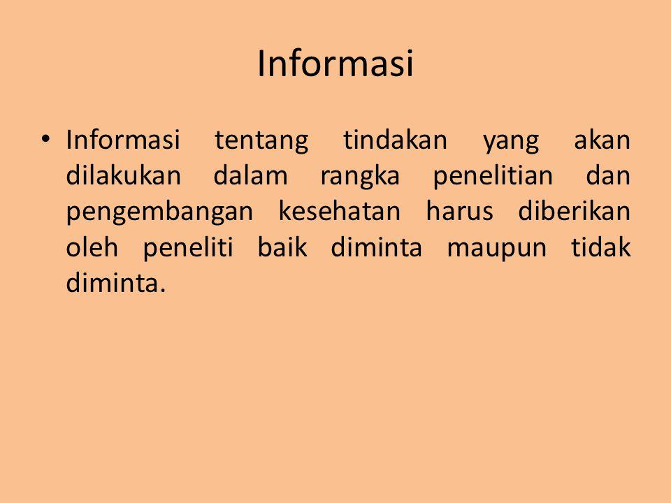 Informasi Informasi tentang tindakan yang akan dilakukan dalam rangka penelitian dan pengembangan kesehatan harus diberikan oleh peneliti baik diminta