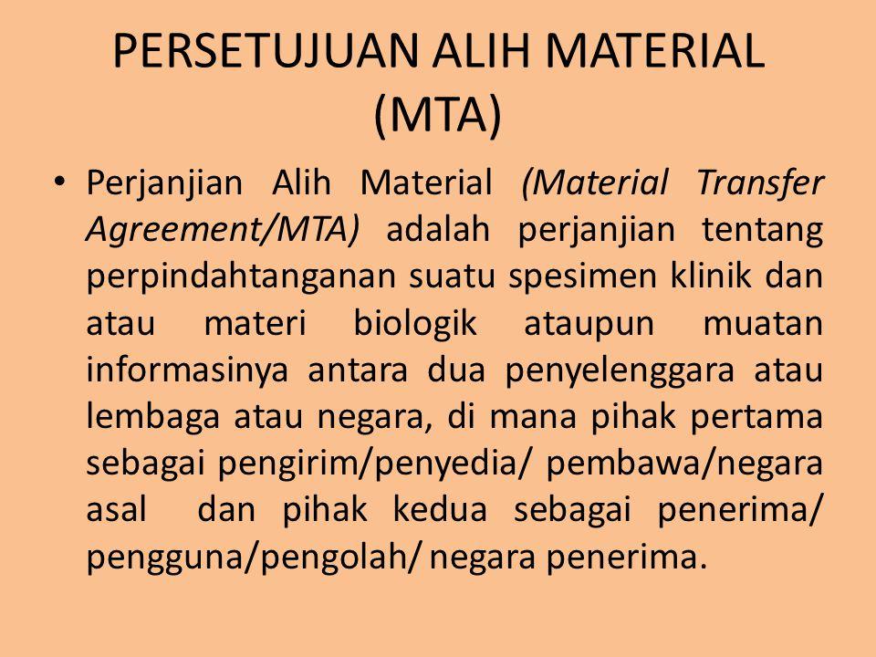 PERSETUJUAN ALIH MATERIAL (MTA) Perjanjian Alih Material (Material Transfer Agreement/MTA) adalah perjanjian tentang perpindahtanganan suatu spesimen