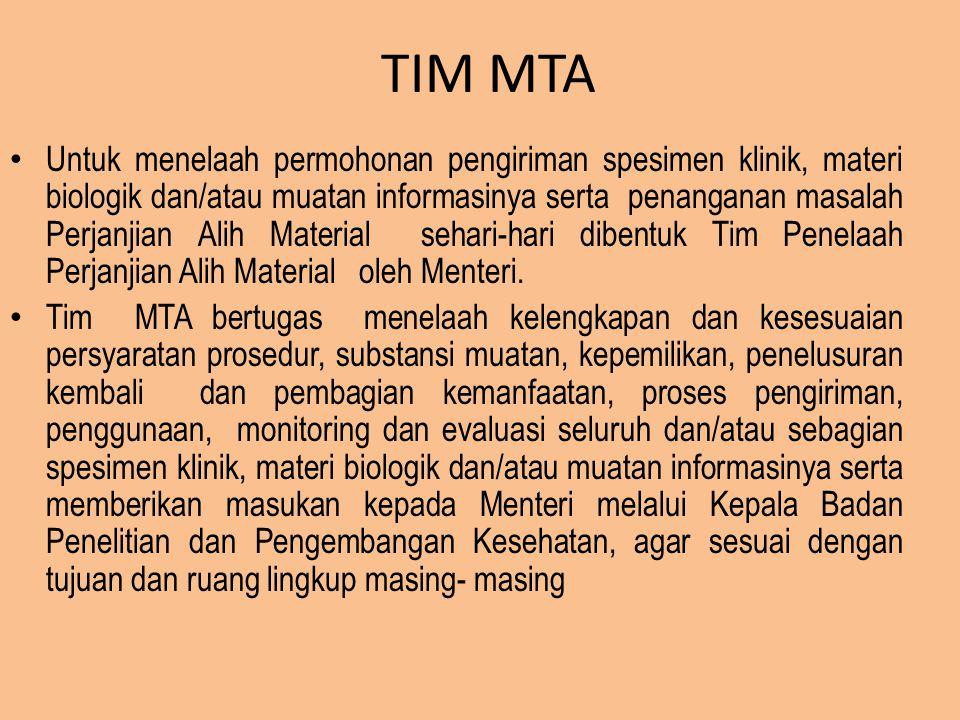 TIM MTA Untuk menelaah permohonan pengiriman spesimen klinik, materi biologik dan/atau muatan informasinya serta penanganan masalah Perjanjian Alih Ma