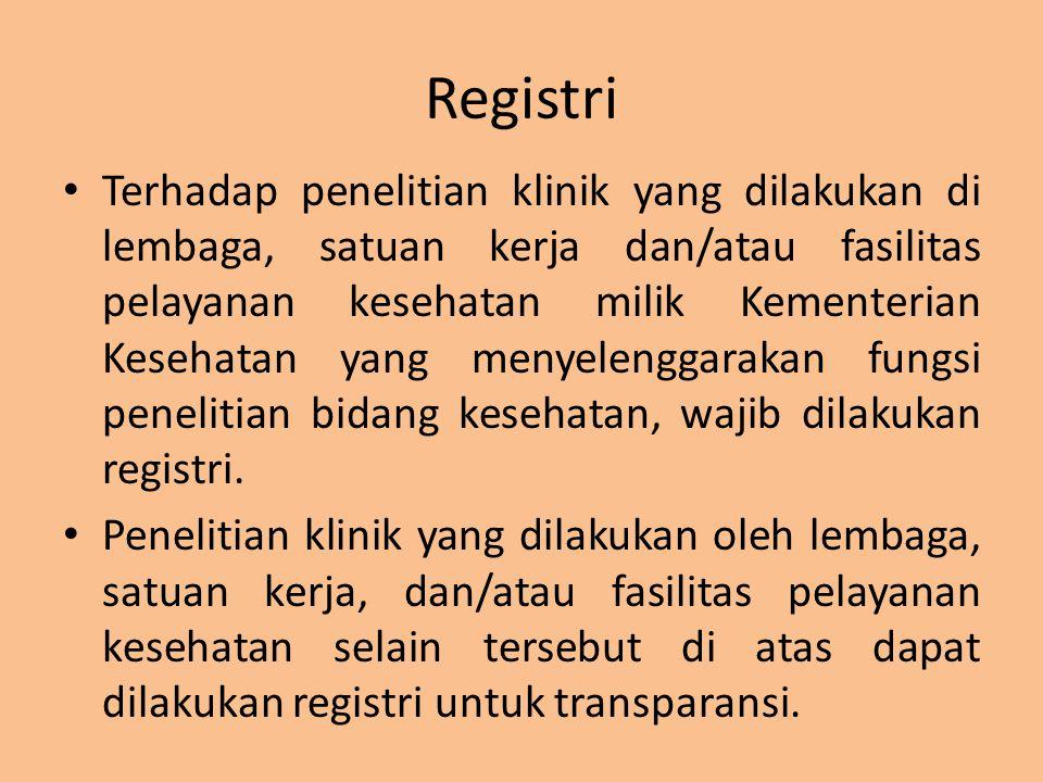 Registri Terhadap penelitian klinik yang dilakukan di lembaga, satuan kerja dan/atau fasilitas pelayanan kesehatan milik Kementerian Kesehatan yang me