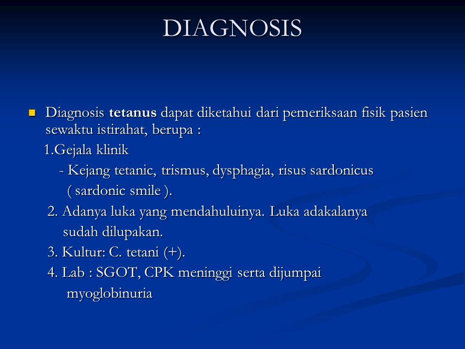DIAGNOSIS Diagnosis tetanus dapat diketahui dari pemeriksaan fisik pasien sewaktu istirahat, berupa : Diagnosis tetanus dapat diketahui dari pemeriksa