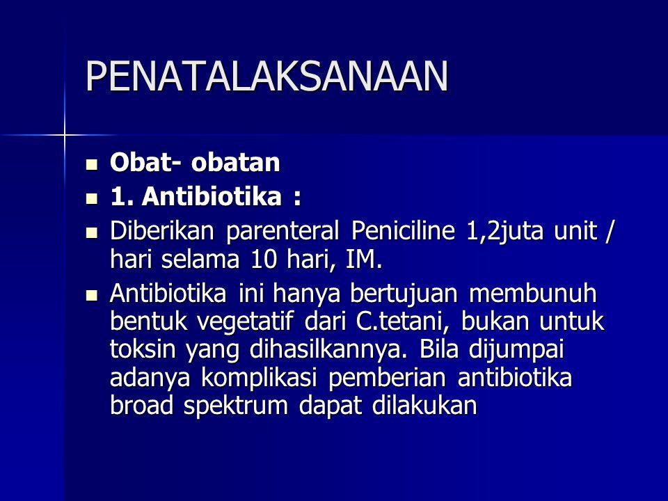 PENATALAKSANAAN Obat- obatan Obat- obatan 1. Antibiotika : 1. Antibiotika : Diberikan parenteral Peniciline 1,2juta unit / hari selama 10 hari, IM. Di