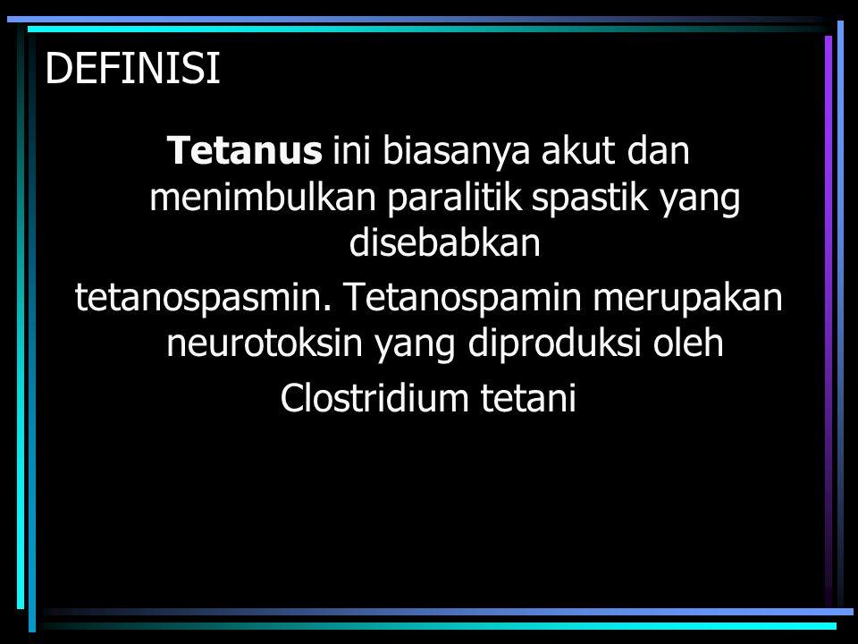DEFINISI Tetanus ini biasanya akut dan menimbulkan paralitik spastik yang disebabkan tetanospasmin. Tetanospamin merupakan neurotoksin yang diproduksi