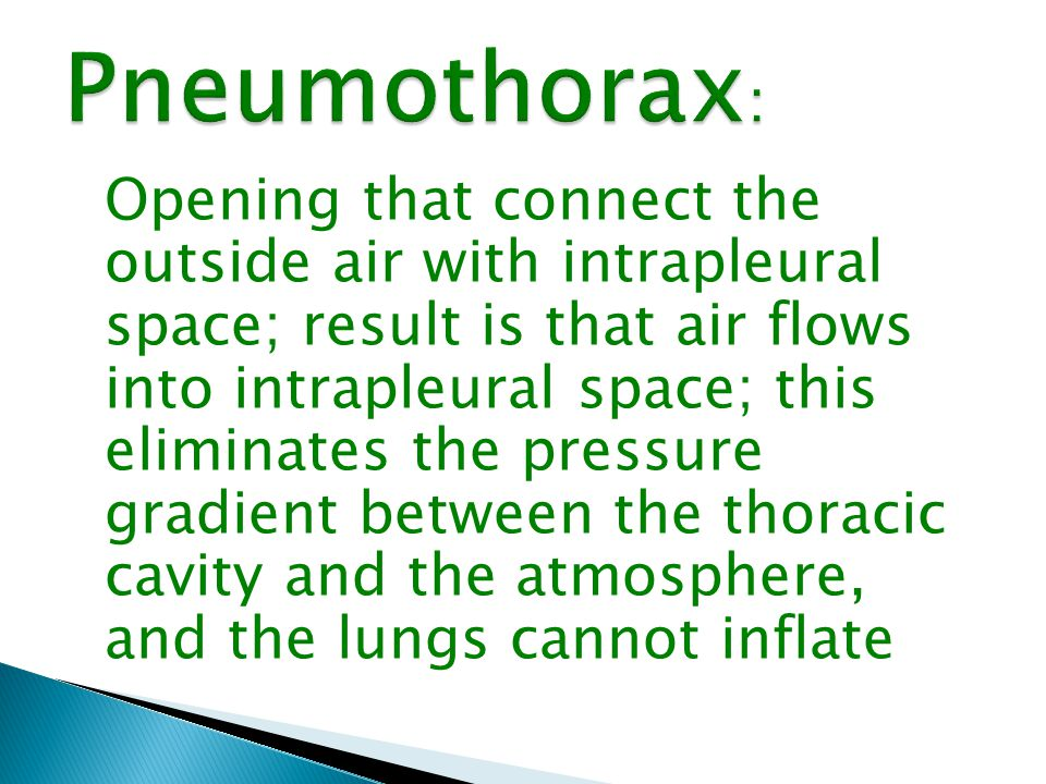 Opening that connect the outside air with intrapleural space; result is that air flows into intrapleural space; this eliminates the pressure gradient between the thoracic cavity and the atmosphere, and the lungs cannot inflate