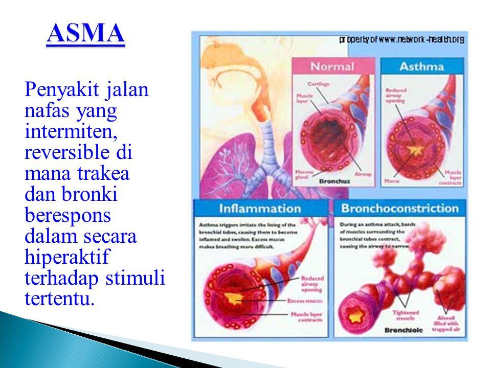 ASMA Penyakit jalan nafas yang intermiten, reversible di mana trakea dan bronki berespons dalam secara hiperaktif terhadap stimuli tertentu.