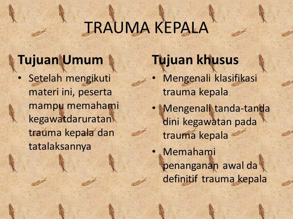 TRAUMA KEPALA Tujuan Umum Setelah mengikuti materi ini, peserta mampu memahami kegawatdaruratan trauma kepala dan tatalaksannya Tujuan khusus Mengenal