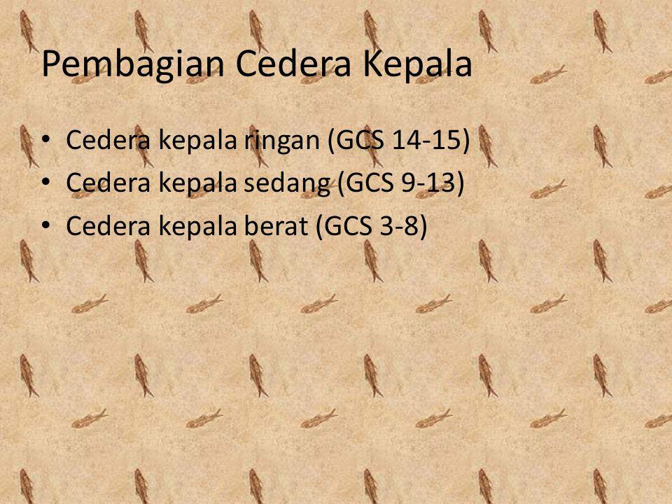 Pembagian Cedera Kepala Cedera kepala ringan (GCS 14-15) Cedera kepala sedang (GCS 9-13) Cedera kepala berat (GCS 3-8)