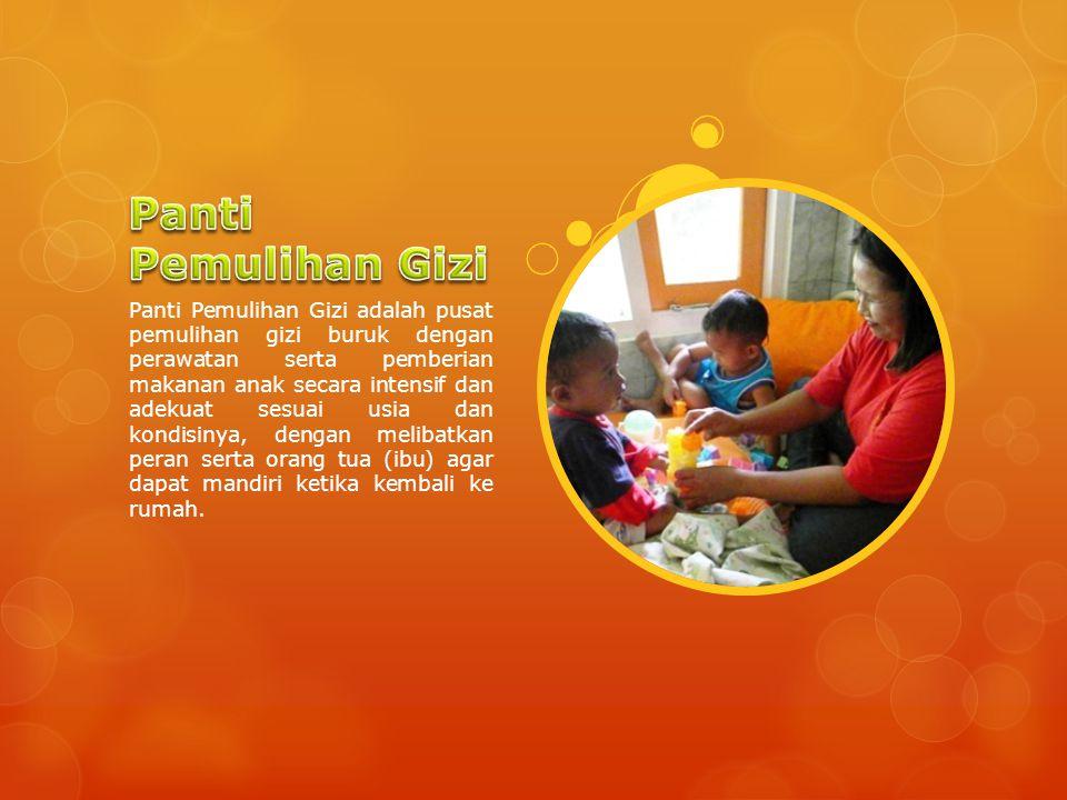 Panti Pemulihan Gizi adalah pusat pemulihan gizi buruk dengan perawatan serta pemberian makanan anak secara intensif dan adekuat sesuai usia dan kondi