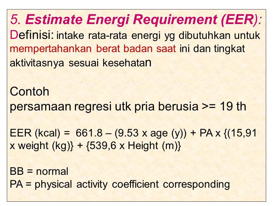 5. Estimate Energi Requirement (EER): Definisi: intake rata-rata energi yg dibutuhkan untuk mempertahankan berat badan saat ini dan tingkat aktivitasn