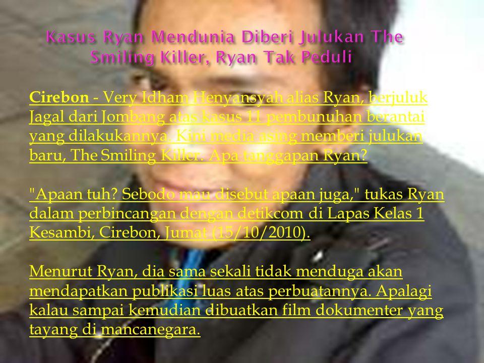 Cirebon - Very Idham Henyansyah alias Ryan, berjuluk Jagal dari Jombang atas kasus 11 pembunuhan berantai yang dilakukannya.