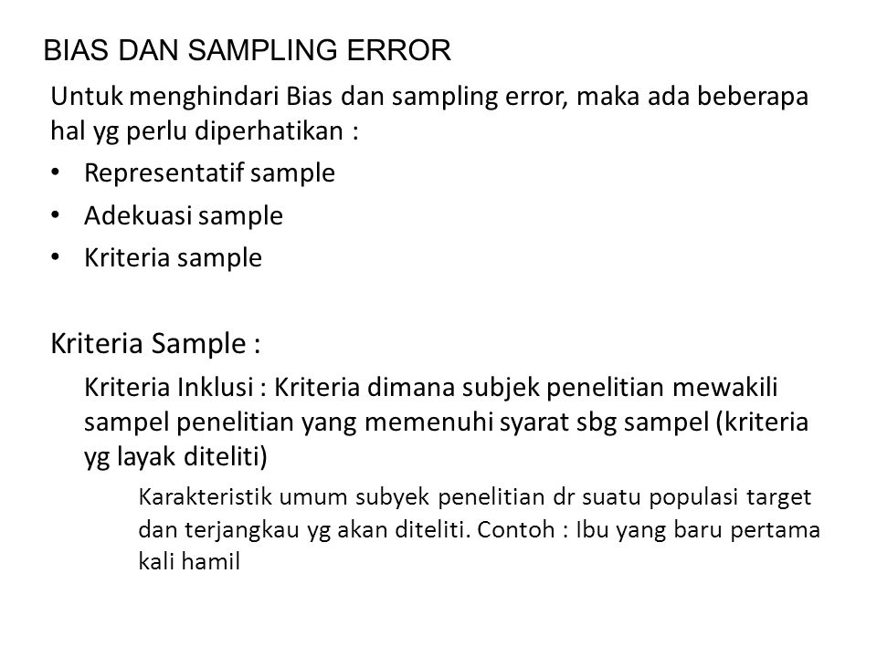 Untuk menghindari Bias dan sampling error, maka ada beberapa hal yg perlu diperhatikan : Representatif sample Adekuasi sample Kriteria sample Kriteria