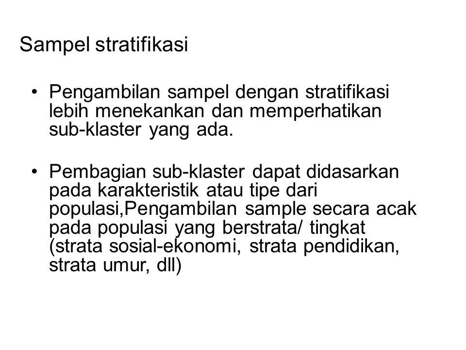 Sampel stratifikasi Pengambilan sampel dengan stratifikasi lebih menekankan dan memperhatikan sub-klaster yang ada.