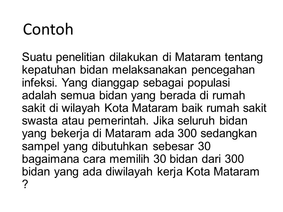 Contoh Suatu penelitian dilakukan di Mataram tentang kepatuhan bidan melaksanakan pencegahan infeksi.