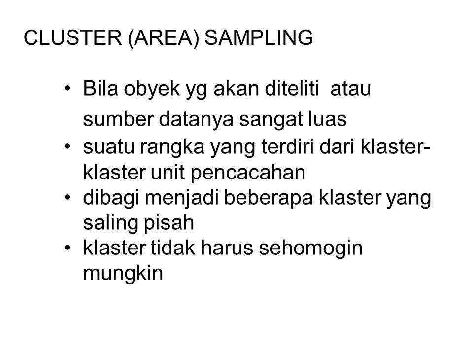 Bila obyek yg akan diteliti atau sumber datanya sangat luas suatu rangka yang terdiri dari klaster- klaster unit pencacahan dibagi menjadi beberapa klaster yang saling pisah klaster tidak harus sehomogin mungkin CLUSTER (AREA) SAMPLING