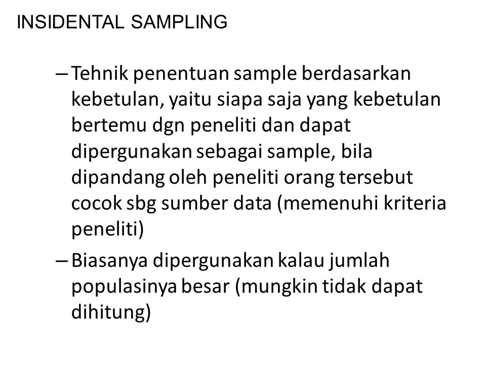 – Tehnik penentuan sample berdasarkan kebetulan, yaitu siapa saja yang kebetulan bertemu dgn peneliti dan dapat dipergunakan sebagai sample, bila dipa