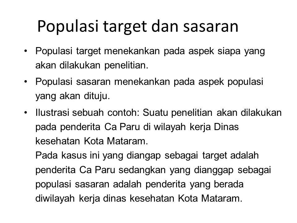 Populasi target dan sasaran Populasi target menekankan pada aspek siapa yang akan dilakukan penelitian. Populasi sasaran menekankan pada aspek populas