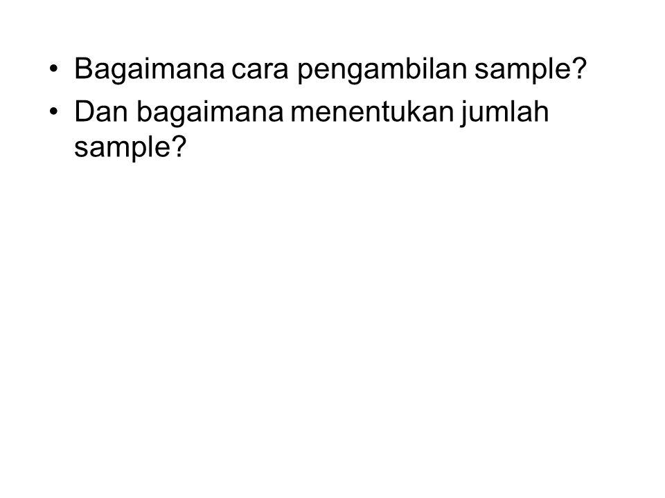 Bagaimana cara pengambilan sample? Dan bagaimana menentukan jumlah sample?