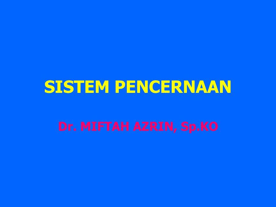 SISTEM PENCERNAAN Dr. MIFTAH AZRIN, Sp.KO