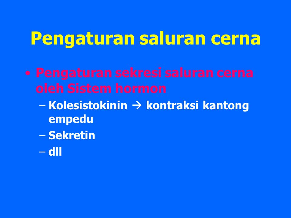 Pengaturan saluran cerna Pengaturan sekresi saluran cerna oleh Sistem hormon –Kolesistokinin  kontraksi kantong empedu –Sekretin –dll