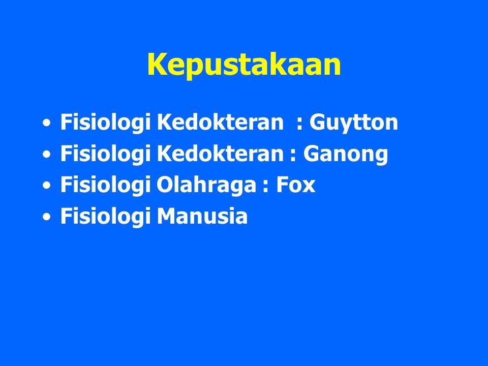 Kepustakaan Fisiologi Kedokteran : Guytton Fisiologi Kedokteran : Ganong Fisiologi Olahraga : Fox Fisiologi Manusia