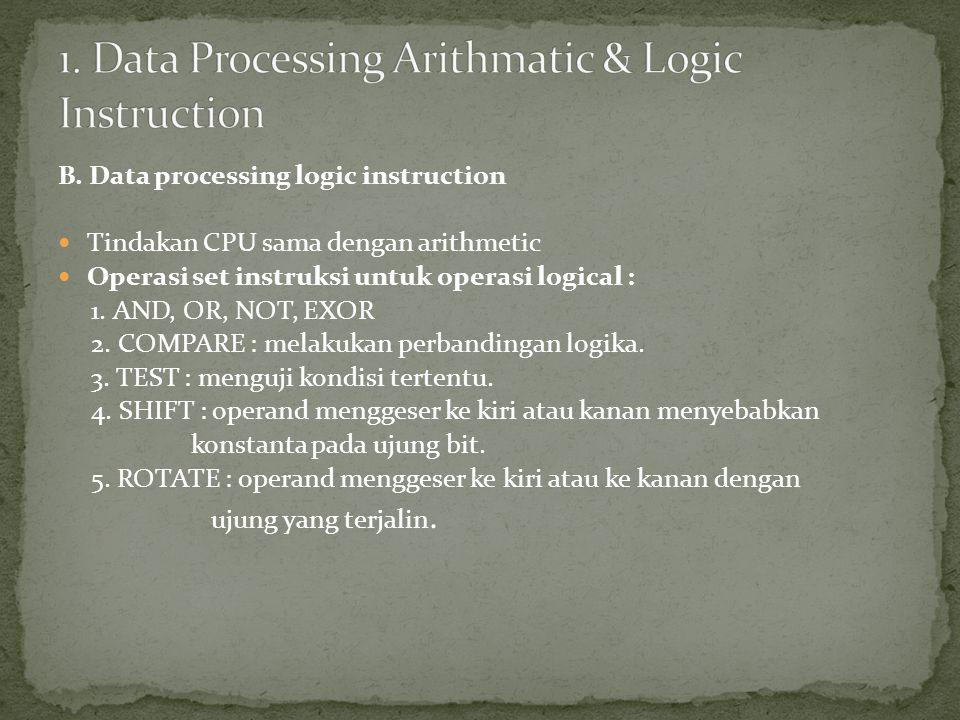 B. Data processing logic instruction Tindakan CPU sama dengan arithmetic Operasi set instruksi untuk operasi logical : 1. AND, OR, NOT, EXOR 2. COMPAR