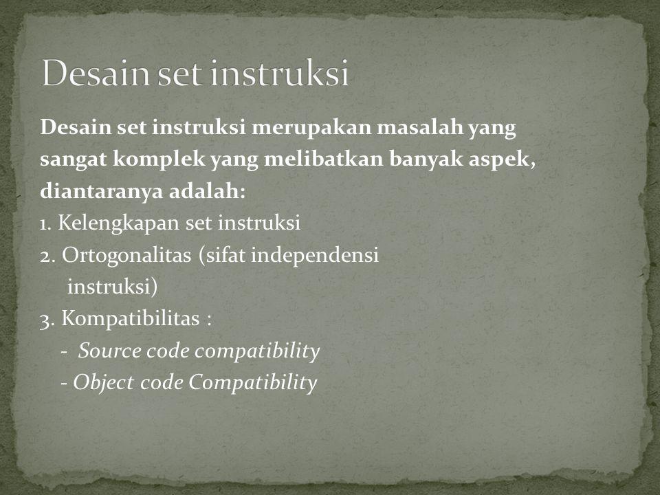 Desain set instruksi merupakan masalah yang sangat komplek yang melibatkan banyak aspek, diantaranya adalah: 1. Kelengkapan set instruksi 2. Ortogonal